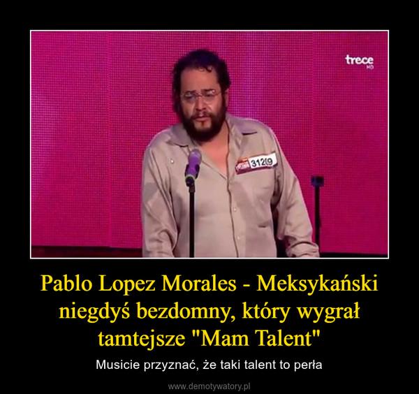 """Pablo Lopez Morales - Meksykański niegdyś bezdomny, który wygrał tamtejsze """"Mam Talent"""" – Musicie przyznać, że taki talent to perła"""