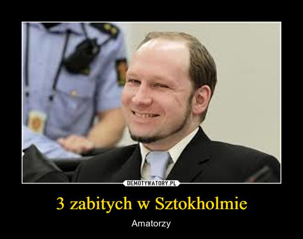 3 zabitych w Sztokholmie – Amatorzy