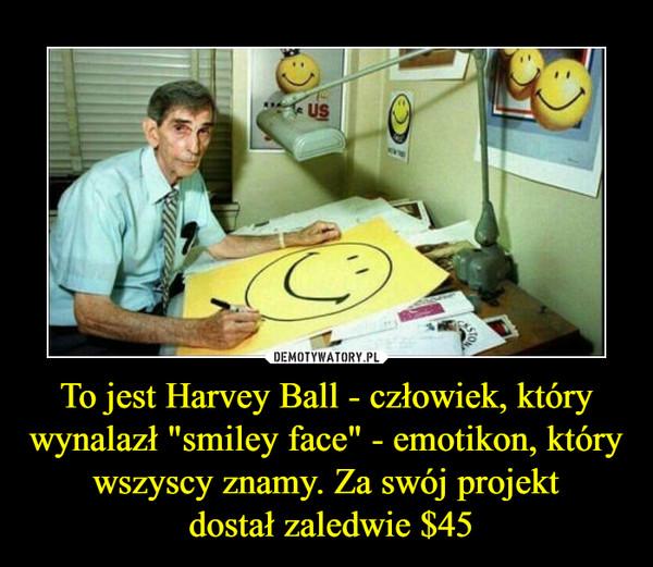 """To jest Harvey Ball - człowiek, który wynalazł """"smiley face"""" - emotikon, który wszyscy znamy. Za swój projekt dostał zaledwie $45 –"""