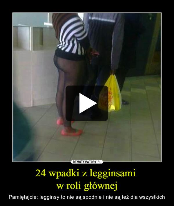 24 wpadki z legginsami w roli głównej – Pamiętajcie: legginsy to nie są spodnie i nie są też dla wszystkich