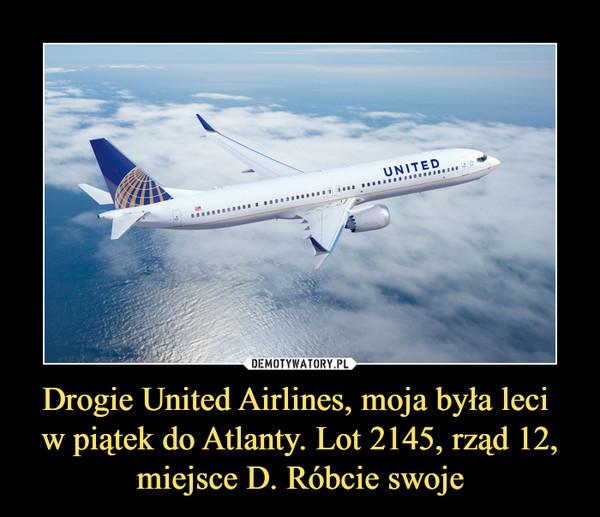Drogie United Airlines, moja była leci w piątek do Atlanty. Lot 2145, rząd 12, miejsce D. Róbcie swoje –