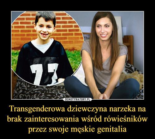 Transgenderowa dziewczyna narzeka na brak zainteresowania wśród rówieśników przez swoje męskie genitalia