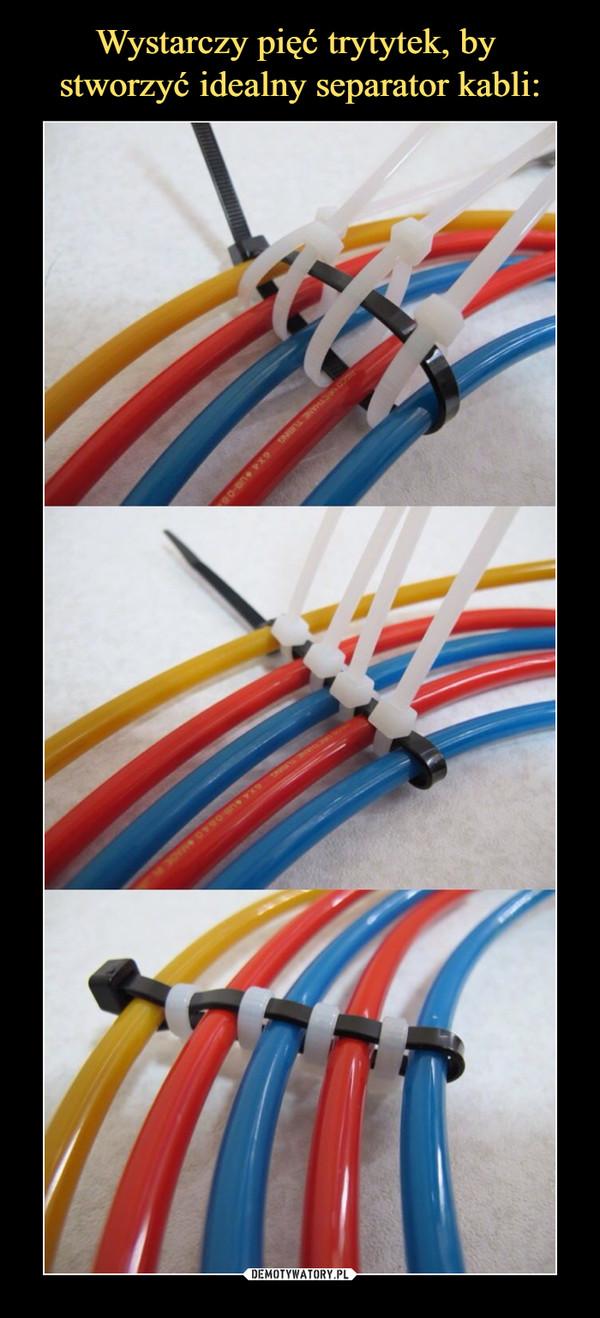 Wystarczy pięć trytytek, by  stworzyć idealny separator kabli: