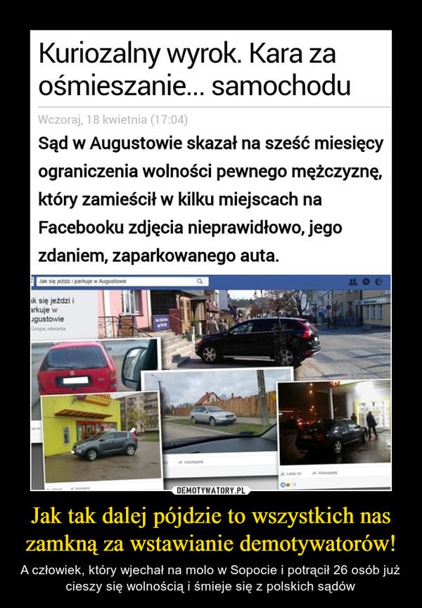 Jak tak dalej pójdzie to wszystkich nas zamkną za wstawianie demotywatorów! – A człowiek, który wjechał na molo w Sopocie i potrącił 26 osób już cieszy się wolnością i śmieje się z polskich sądów