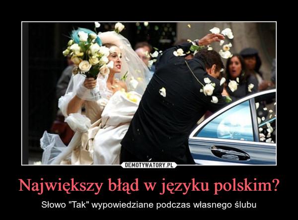 """Największy błąd w języku polskim? – Słowo """"Tak"""" wypowiedziane podczas własnego ślubu"""