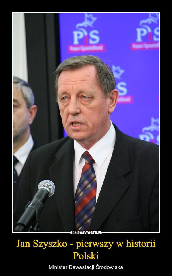 Jan Szyszko - pierwszy w historii Polski – Minister Dewastacji Środowiska