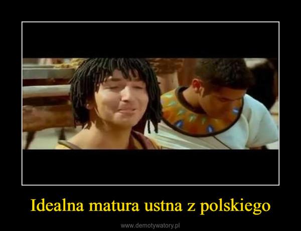 Idealna matura ustna z polskiego –
