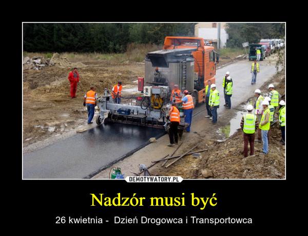 Nadzór musi być – 26 kwietnia -  Dzień Drogowca i Transportowca