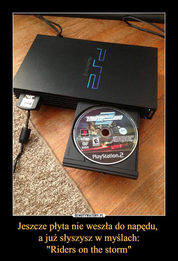 """Jeszcze płyta nie weszła do napędu, a już słyszysz w myślach:""""Riders on the storm"""" –  PlayStation Underground 2 PS2"""