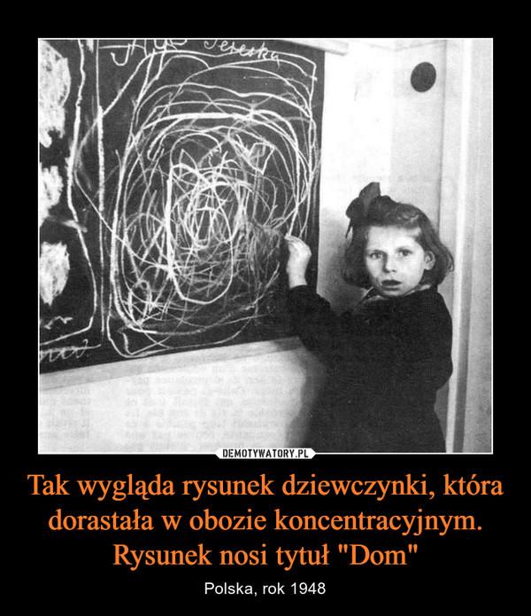 """Tak wygląda rysunek dziewczynki, która dorastała w obozie koncentracyjnym. Rysunek nosi tytuł """"Dom"""" – Polska, rok 1948"""