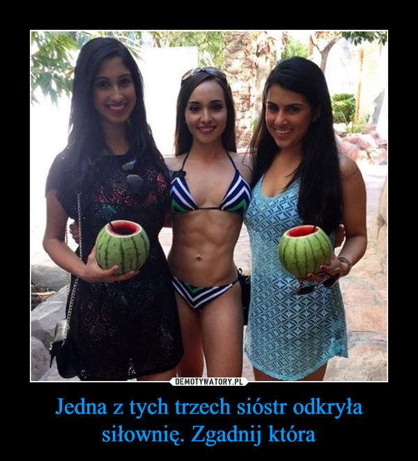 Jedna z tych trzech sióstr odkryła siłownię. Zgadnij która –