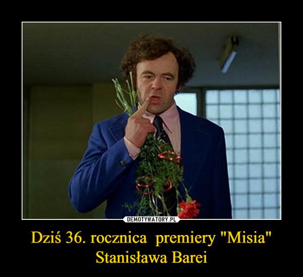"""Dziś 36. rocznica  premiery """"Misia"""" Stanisława Barei –"""