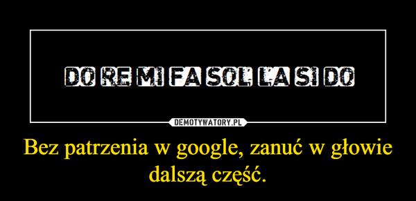 Bez patrzenia w google, zanuć w głowie dalszą część. –