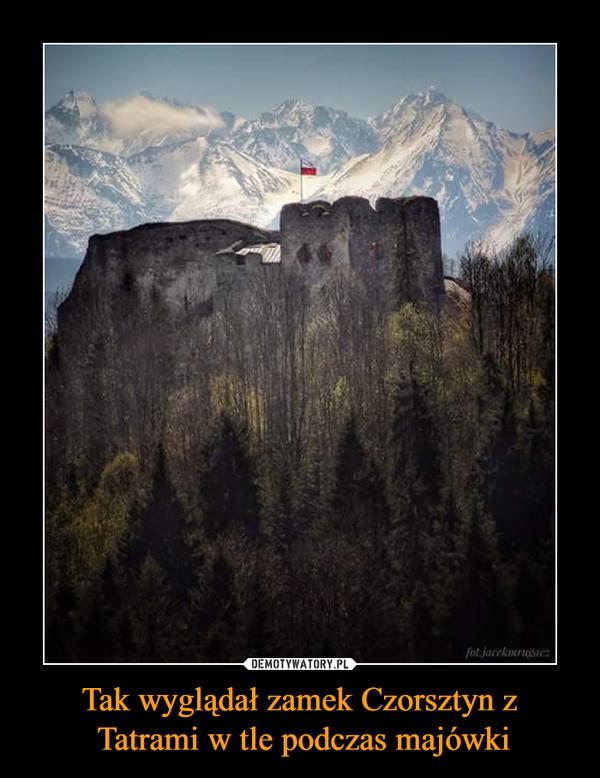 Tak wyglądał zamek Czorsztyn z Tatrami w tle podczas majówki –