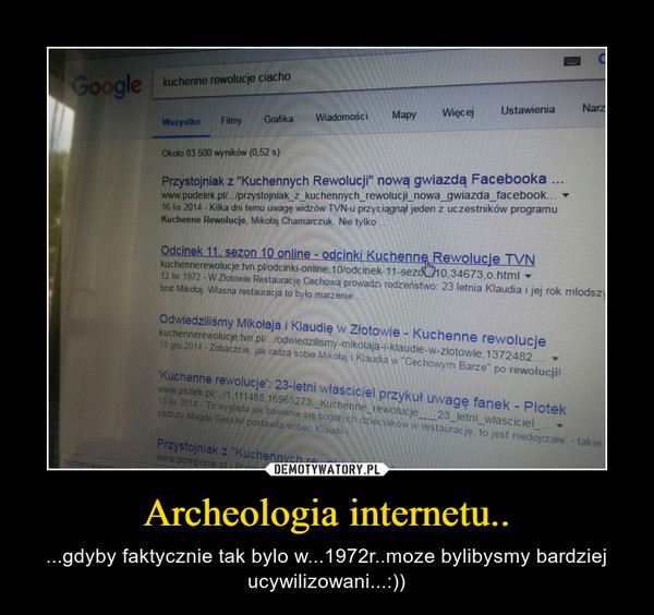 Archeologia internetu.. – ...gdyby faktycznie tak bylo w...1972r..moze bylibysmy bardziej ucywilizowani...:))