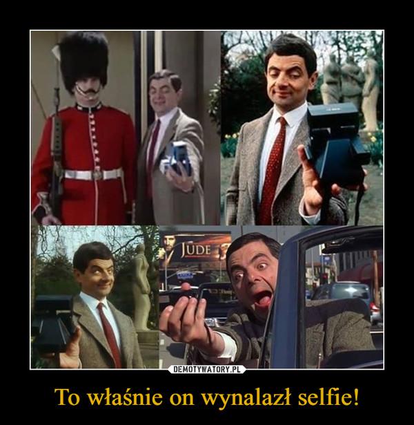 To właśnie on wynalazł selfie! –