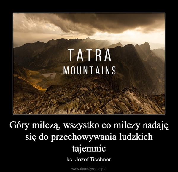 Góry milczą, wszystko co milczy nadaję się do przechowywania ludzkich tajemnic – ks. Józef Tischner