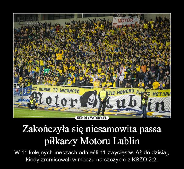 Zakończyła się niesamowita passa piłkarzy Motoru Lublin – W 11 kolejnych meczach odnieśli 11 zwycięstw. Aż do dzisiaj, kiedy zremisowali w meczu na szczycie z KSZO 2:2.