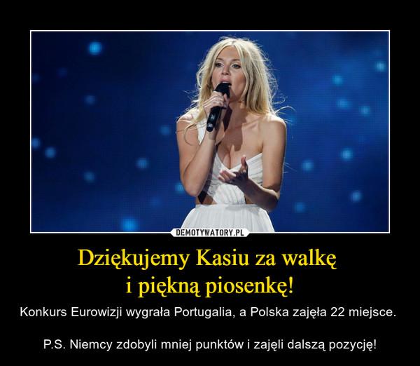 Dziękujemy Kasiu za walkę i piękną piosenkę! – Konkurs Eurowizji wygrała Portugalia, a Polska zajęła 22 miejsce. P.S. Niemcy zdobyli mniej punktów i zajęli dalszą pozycję!