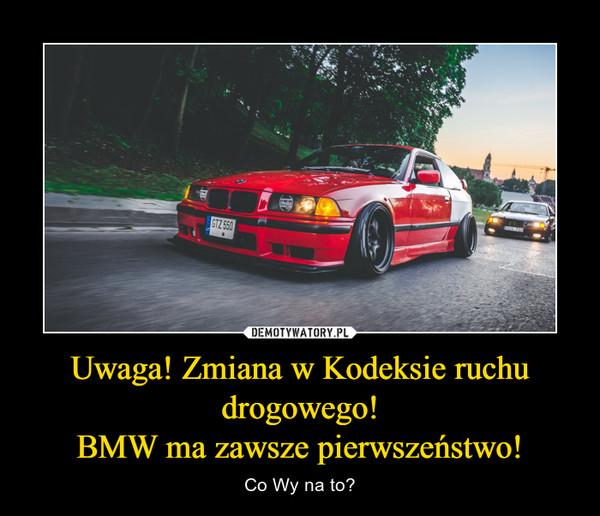Uwaga! Zmiana w Kodeksie ruchu drogowego!BMW ma zawsze pierwszeństwo! – Co Wy na to?