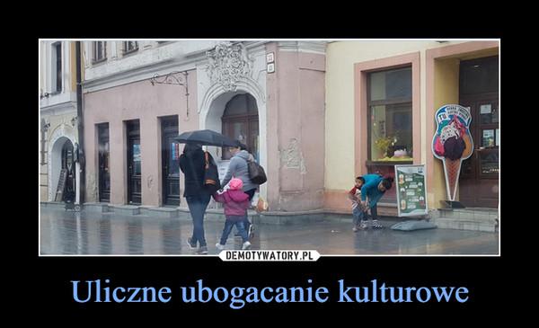 Uliczne ubogacanie kulturowe –