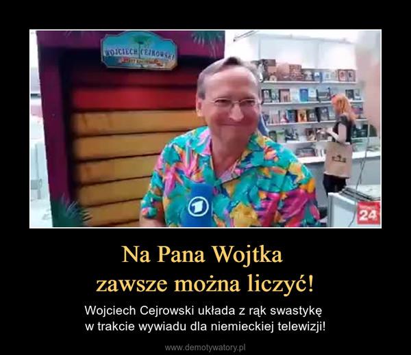 Na Pana Wojtka zawsze można liczyć! – Wojciech Cejrowski układa z rąk swastykę w trakcie wywiadu dla niemieckiej telewizji!