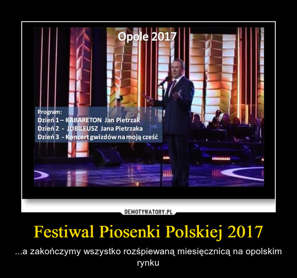 Festiwal Piosenki Polskiej 2017 – ...a zakończymy wszystko rozśpiewaną miesięcznicą na opolskim rynku