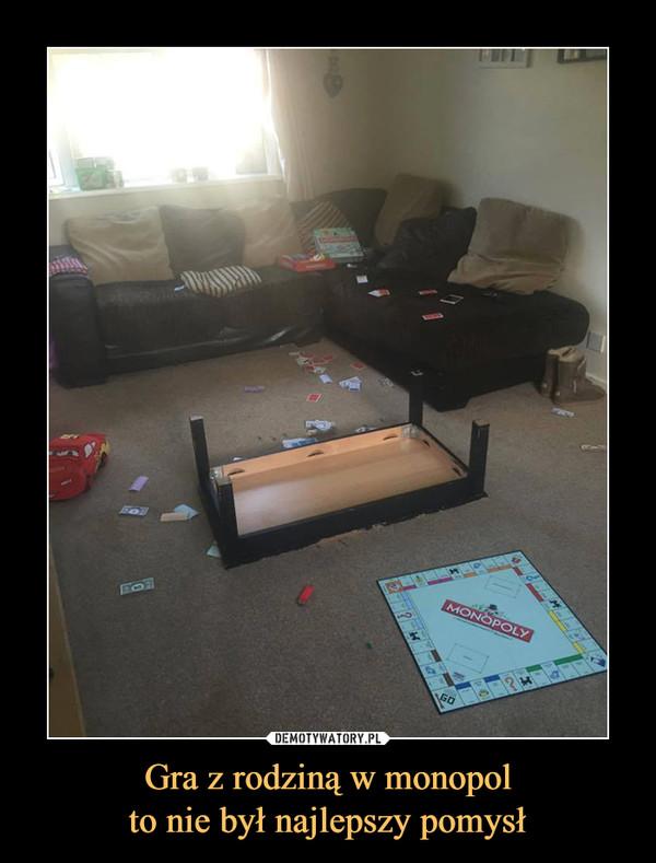 Gra z rodziną w monopolto nie był najlepszy pomysł –
