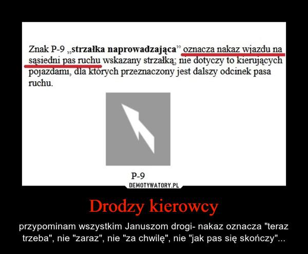 """Drodzy kierowcy – przypominam wszystkim Januszom drogi- nakaz oznacza """"teraz trzeba"""", nie """"zaraz"""", nie """"za chwilę"""", nie """"jak pas się skończy""""..."""