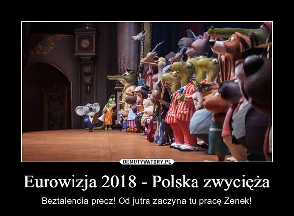 Eurowizja 2018 - Polska zwycięża – Beztalencia precz! Od jutra zaczyna tu pracę Zenek!