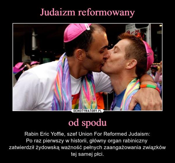 od spodu – Rabin Eric Yoffie, szef Union For Reformed Judaism:Po raz pierwszy w historii, główny organ rabiniczny zatwierdził żydowską ważność pełnych zaangażowania związków tej samej płci.