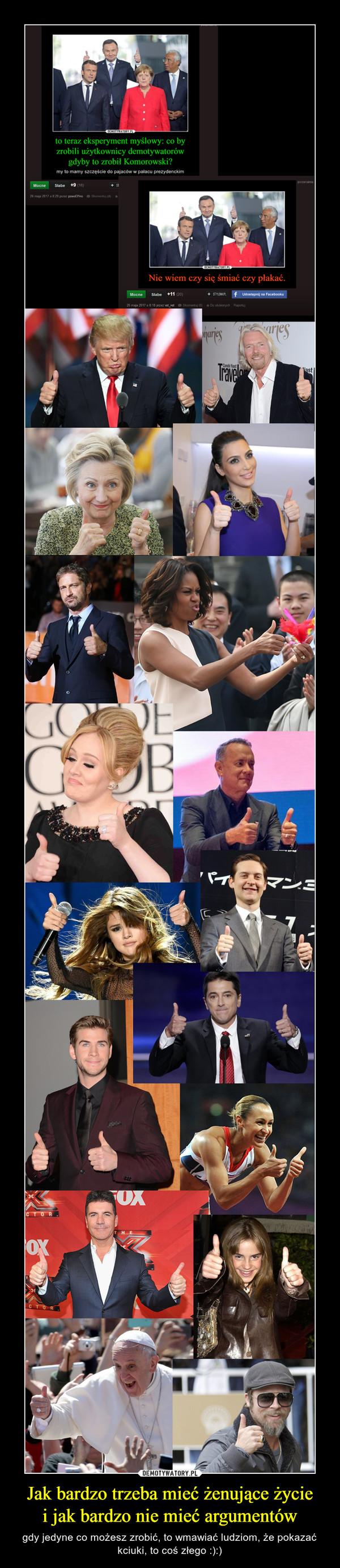 Jak bardzo trzeba mieć żenujące życiei jak bardzo nie mieć argumentów – gdy jedyne co możesz zrobić, to wmawiać ludziom, że pokazać kciuki, to coś złego :):)