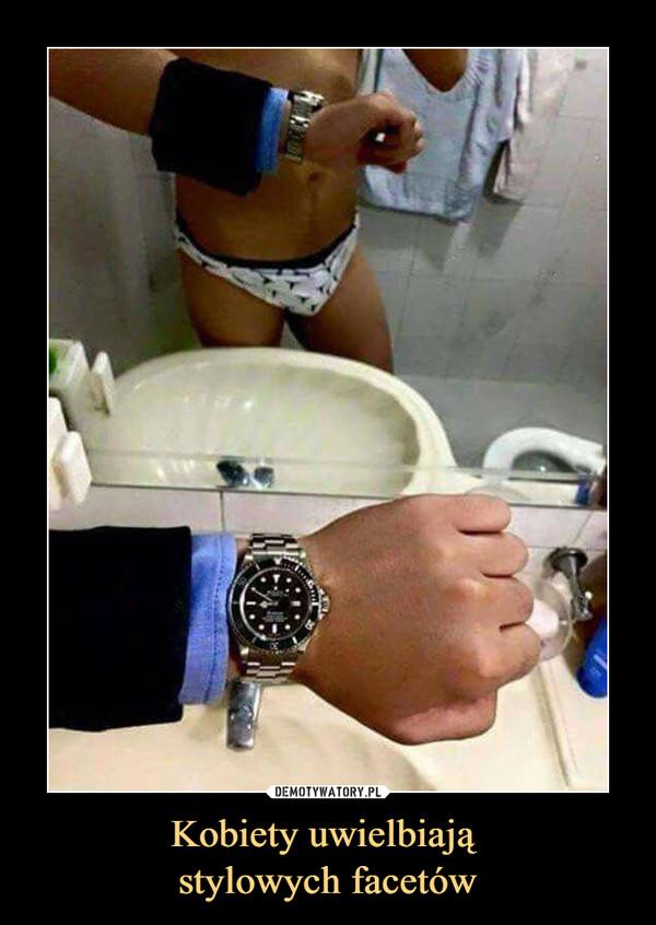 Kobiety uwielbiają stylowych facetów –