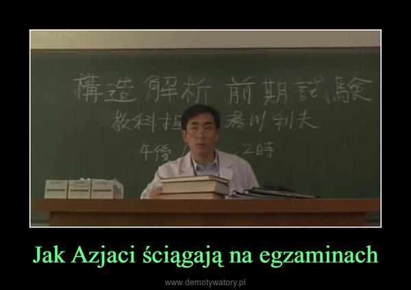 Jak Azjaci ściągają na egzaminach –