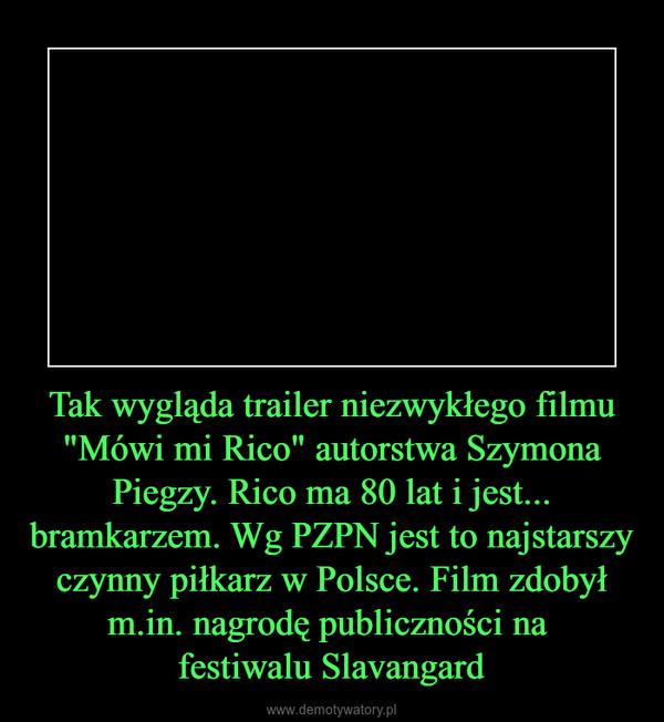 """Tak wygląda trailer niezwykłego filmu """"Mówi mi Rico"""" autorstwa Szymona Piegzy. Rico ma 80 lat i jest... bramkarzem. Wg PZPN jest to najstarszy czynny piłkarz w Polsce. Film zdobył m.in. nagrodę publiczności na festiwalu Slavangard –"""