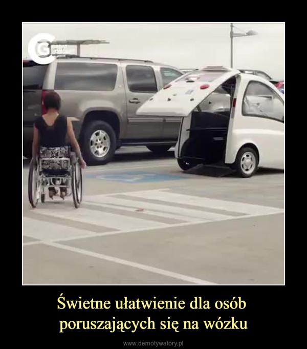 Świetne ułatwienie dla osób poruszających się na wózku –