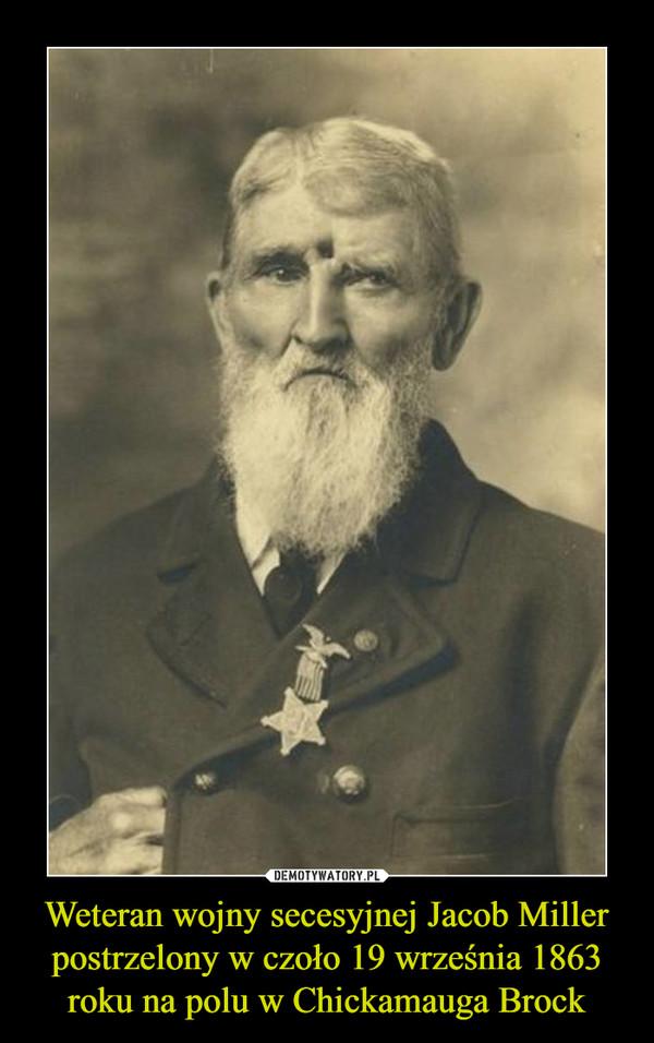 Weteran wojny secesyjnej Jacob Miller postrzelony w czoło 19 września 1863 roku na polu w Chickamauga Brock –