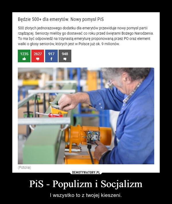PiS - Populizm i Socjalizm – I wszystko to z twojej kieszeni.