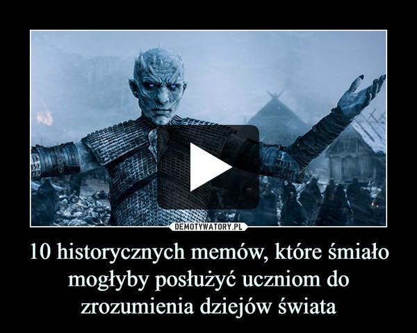 10 historycznych memów, które śmiało mogłyby posłużyć uczniom do zrozumienia dziejów świata –