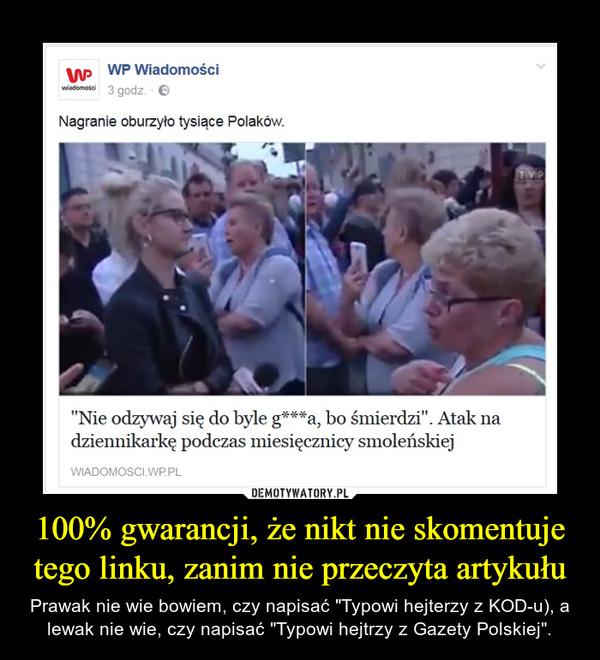 """100% gwarancji, że nikt nie skomentuje tego linku, zanim nie przeczyta artykułu – Prawak nie wie bowiem, czy napisać """"Typowi hejterzy z KOD-u), a lewak nie wie, czy napisać """"Typowi hejtrzy z Gazety Polskiej""""."""
