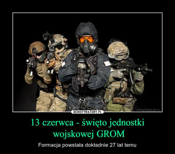 13 czerwca - święto jednostki wojskowej GROM – Formacja powstała dokładnie 27 lat temu