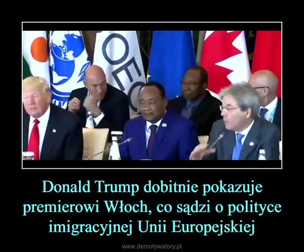 Donald Trump dobitnie pokazuje premierowi Włoch, co sądzi o polityce imigracyjnej Unii Europejskiej –