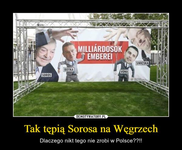Tak tępią Sorosa na Węgrzech – Dlaczego nikt tego nie zrobi w Polsce??!!