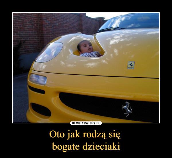 Oto jak rodzą się bogate dzieciaki –