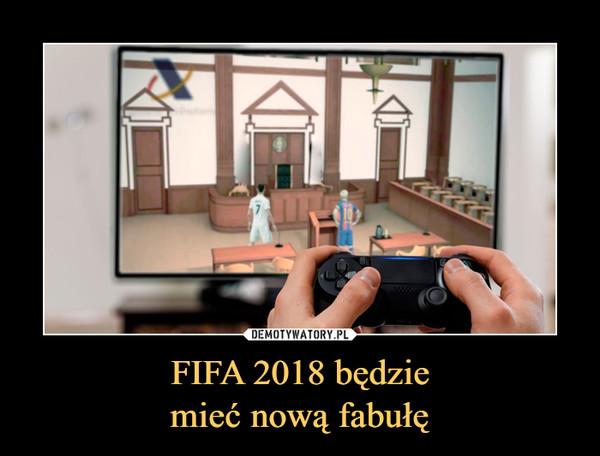FIFA 2018 będziemieć nową fabułę –