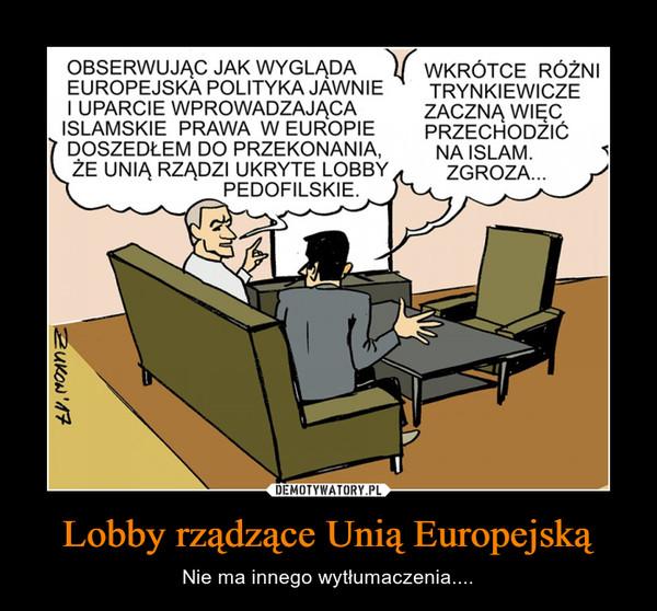 Lobby rządzące Unią Europejską – Nie ma innego wytłumaczenia....