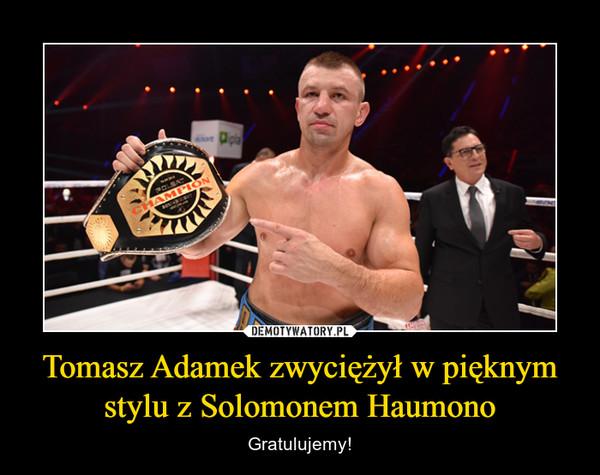 Tomasz Adamek zwyciężył w pięknym stylu z Solomonem Haumono – Gratulujemy!