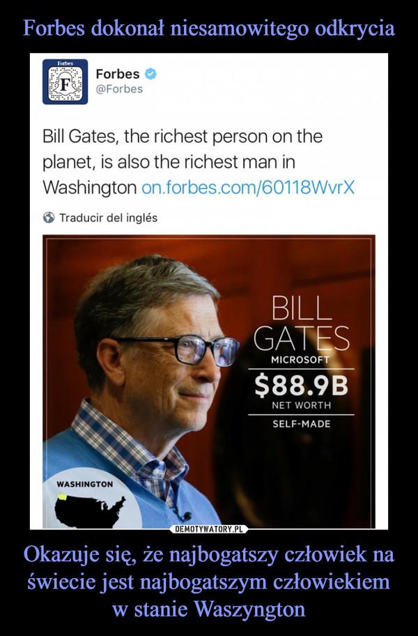 Okazuje się, że najbogatszy człowiek na świecie jest najbogatszym człowiekiem w stanie Waszyngton –