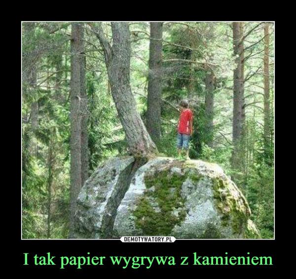 I tak papier wygrywa z kamieniem –
