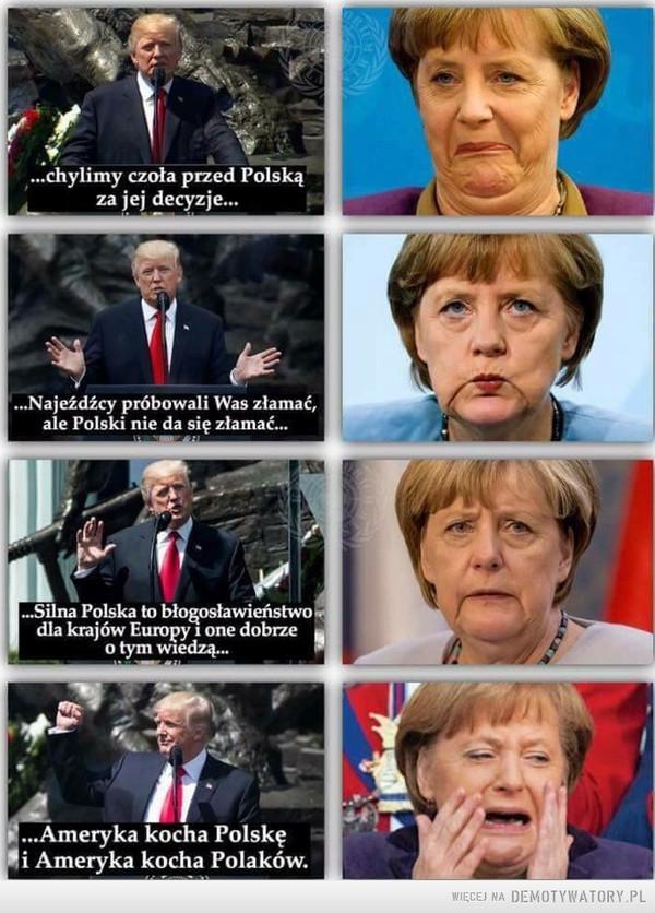 Trump vs. Merkel –  chylimy czoła przed Polską za jej decyzjeNajeźdźcy próbowali was złamać, ale Polski nie da się złamaćSilna Polska to błogosławieństwo dla krajów Europy i one dobrze o tym wiedząAmeryka kocha Polskę i Ameryka kocha Polaków